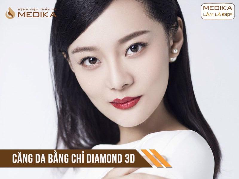 Căng da bằng chỉ Diamond 3D ở Bệnh viện thẩm mỹ MEDIKA.vn