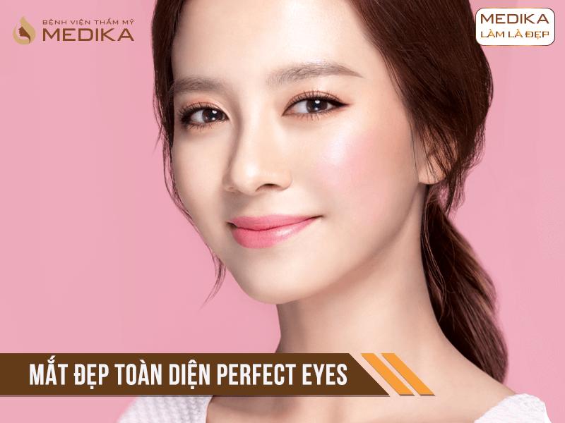 Mắt đẹp toàn diện Perfect Eyes ở Bệnh viện thẩm mỹ MEDIKA