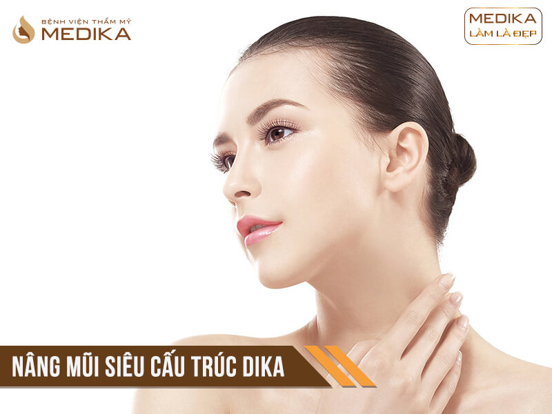 Phẫu thuật nâng mũi siêu cấu trúc DIKA ở bệnh viện thẩm mỹ MEDIKA