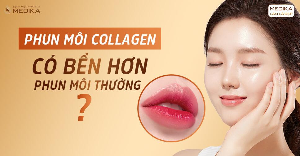 Phun môi Collagen có bền hơn so với phun môi thường? - Bệnh viện thẩm mỹ MEDIKA