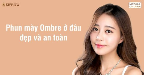Phun mày Ombre ở đâu đẹp và an toàn?