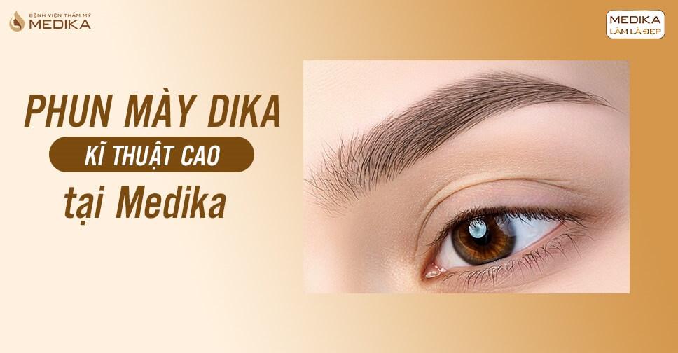 Phun mày Dika kĩ thuật cao tại bệnh viện thẩm mỹ MEDIKA MEDIKA