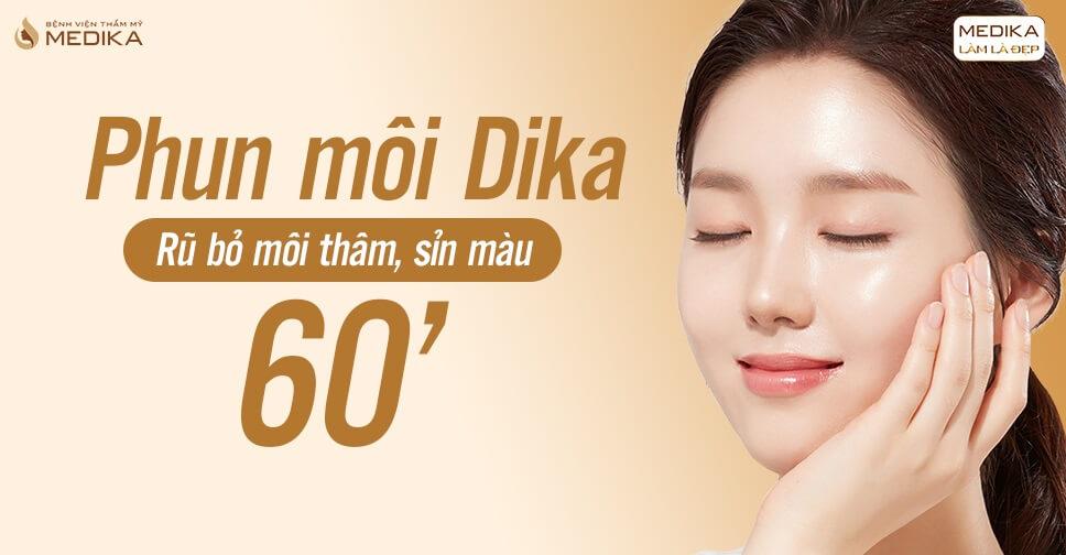 Phun môi Dika rũ bỏ môi thâm sỉn màu chỉ 60 phút - Bệnh viện thẩm mỹ MEDIKA