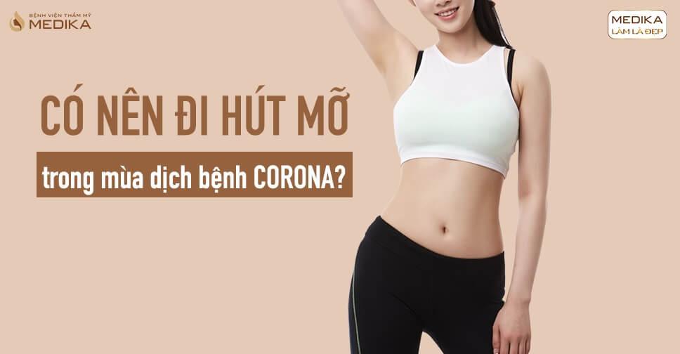 Có nên đi hút mỡ trong mùa dịch bệnh CORONA?