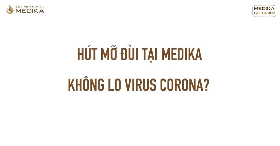 Hút mỡ đùi tại MEDIKA không lo virus Corona