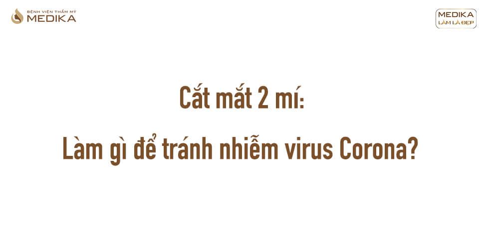 Khi cắt mắt hai mí cần làm gì để phòng tránh virus Corona?