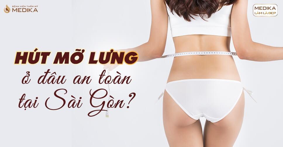 Hút mỡ lưng ở đâu an toàn tại Sài Gòn?