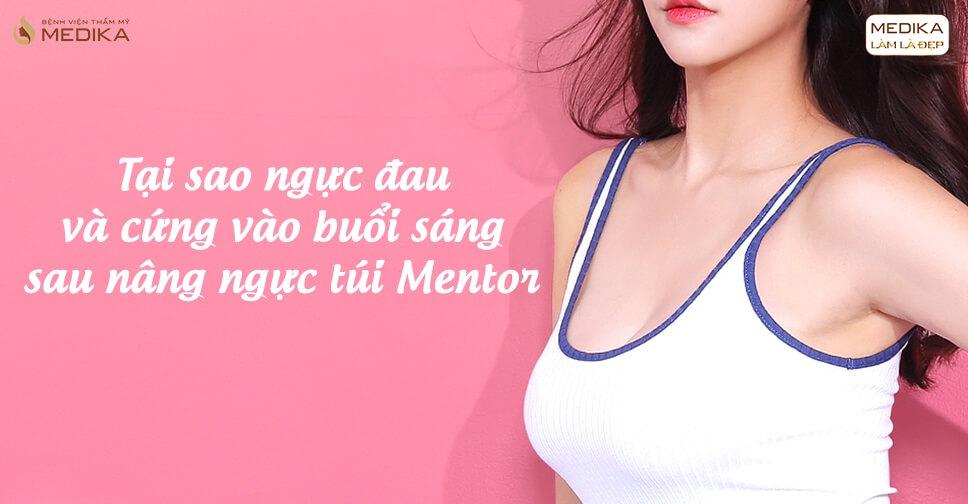 Tại sao vòng 1 đau và cứng vào buổi sáng sau nâng túi Mentor? - Medika.vn