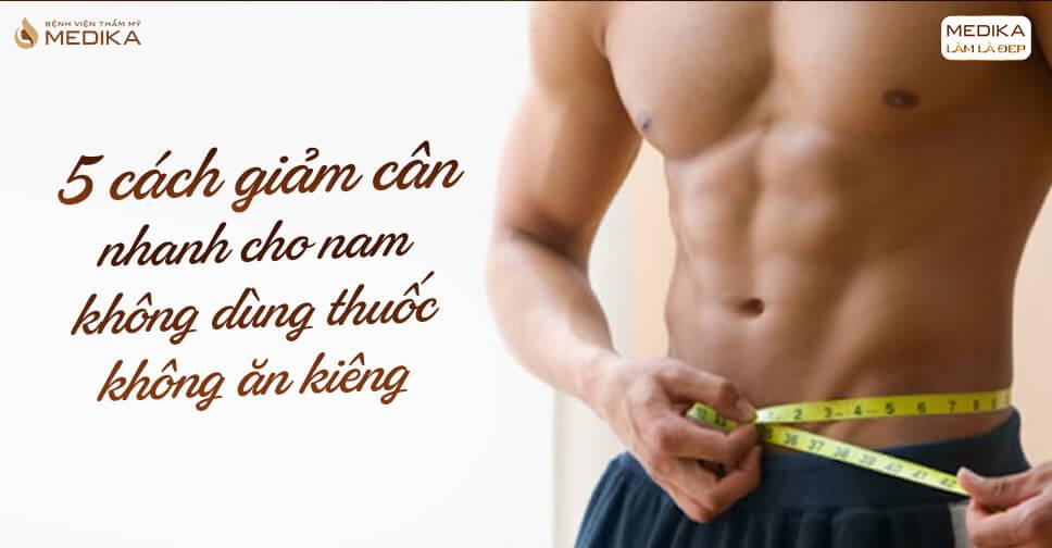 5 Cách giảm cân nhanh cho nam không dùng thuốc và ăn kiêng