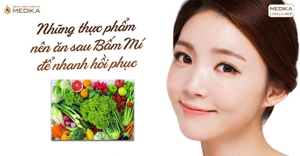 Bấm mí và thực phẩm nên ăn sau thực hiện giúp nhanh hồi phục