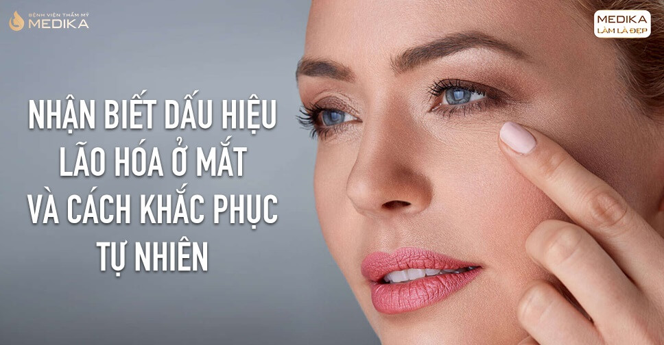 Dấu hiệu lão hóa ở mắt và cách khắc phục tự nhiên