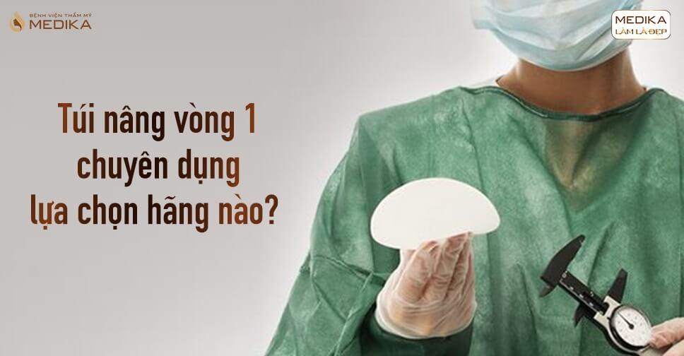 Túi nâng vòng 1 lựa chọn đúng đừng để nhầm - Bệnh viện thẩm mỹ MEDIKA