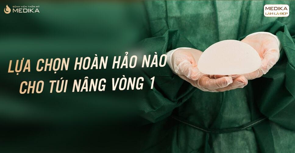 Túi nâng vòng 1 - Lựa chọn hoàn hảo cho bầu vòng 1 đẹp - Bệnh viện thẩm mỹ MEDIKA