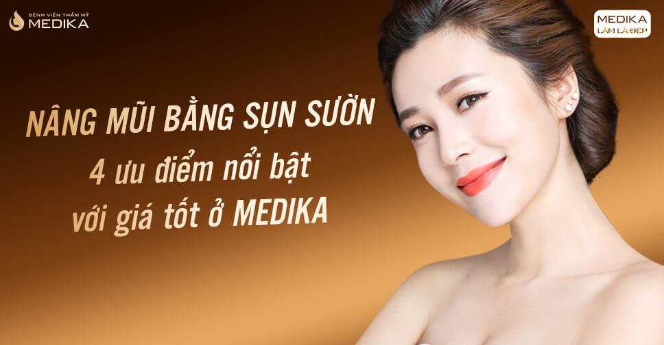 4 ưu điểm nổi bật của nâng mũi sụn sườn với giá tốt ở MEDIKA.vn