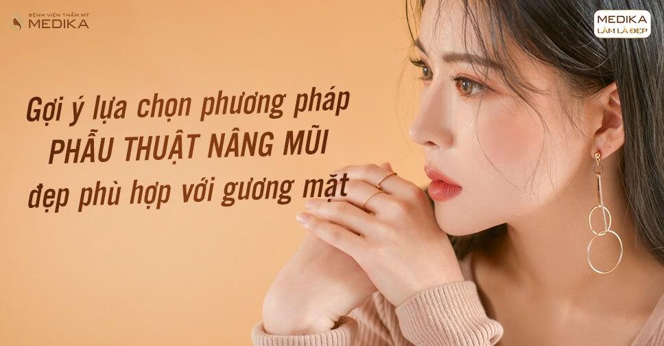 Gợi ý lựa chọn phương pháp phẫu thuật nâng mũi đẹp phù hợp - MEDIKA.vn