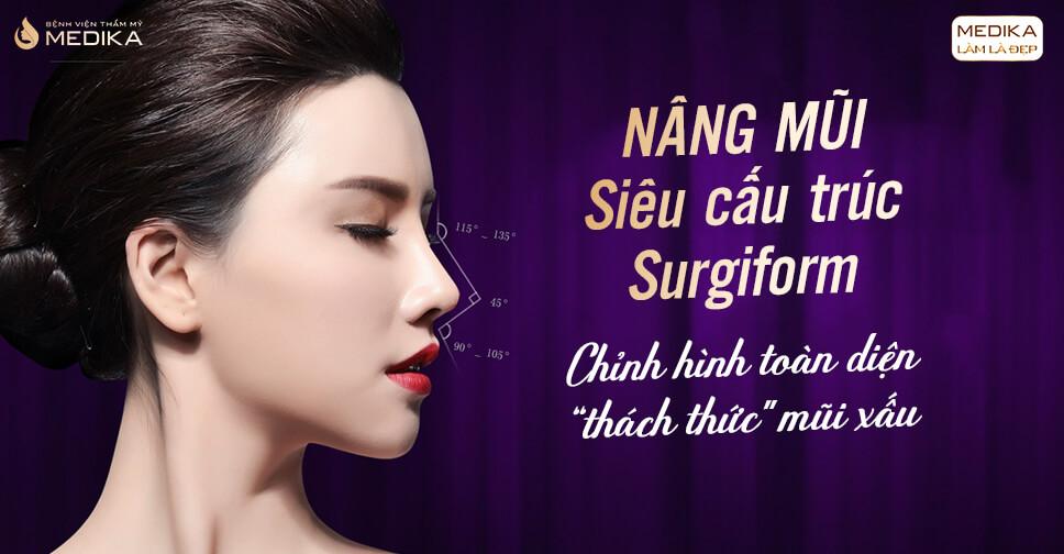 Nâng mũi siêu cấu trúc Surgiform - Bệnh viện thẩm mỹ MEDIKA