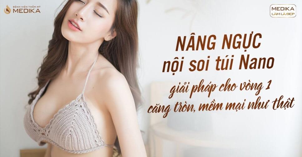 Nâng ngực nội soi túi Nano - Bệnh viện thẩm mỹ MEDIKA