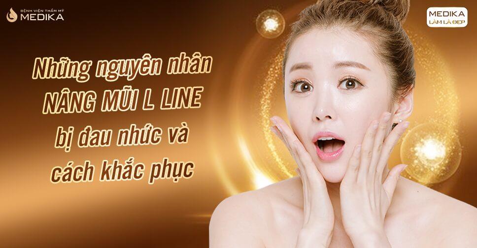 Nguyên nhân nâng mũi L line bị đau nhức và cách khắc phục - MEDIKA.vn