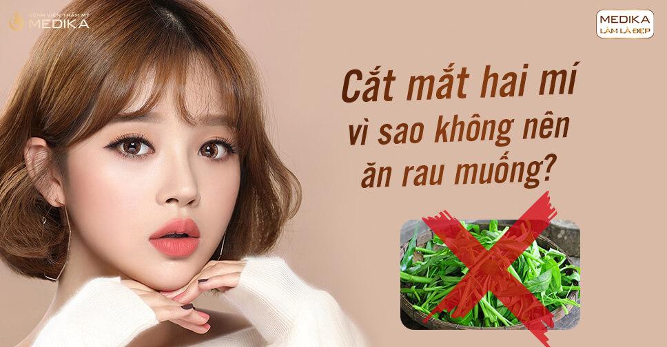 Cắt mắt hai mí vì sao không nên ăn rau muống?