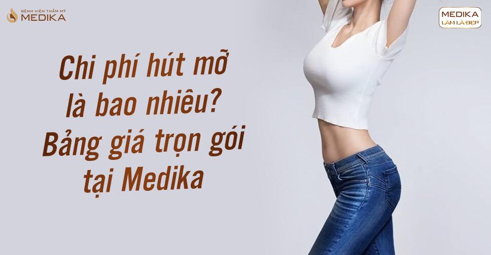 Chi phí hút mỡ là bao nhiêu? Bảng giá trọn gói tại Medika