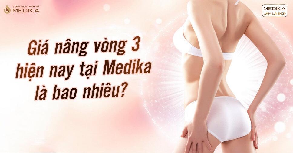 Giá nâng vòng 3 hiện nay tại Medika là bao nhiêu?