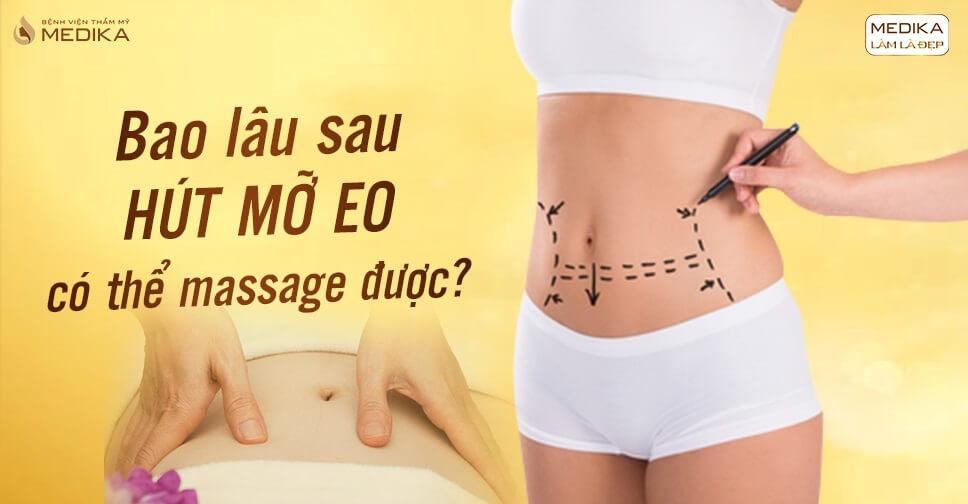 Hút mỡ eo bao lâu mới có thể massage được?