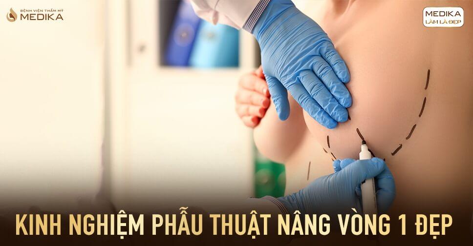 Kinh nghiệm phẫu thuật nâng ngực đẹp - Bệnh viện thẩm mỹ MEDIKA
