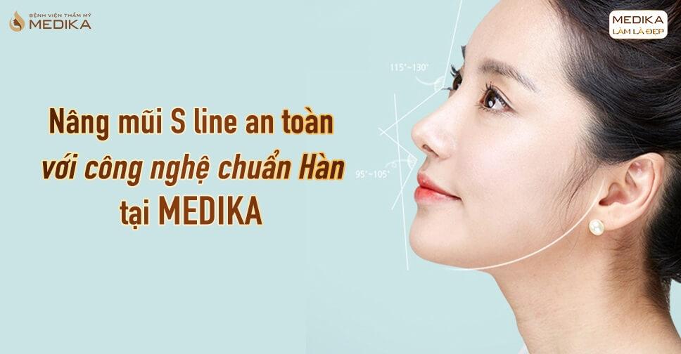 Nâng mũi S line an toàn với công nghệ chuẩn Hàn tại MEDIKA - Bệnh viện thẩm mỹ