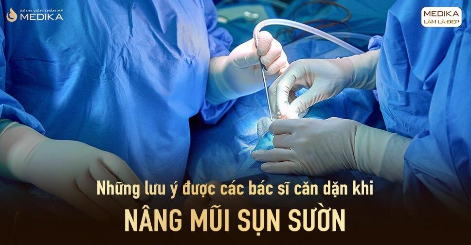 Những lưu ý được các bác sĩ căn dặn khi nâng mũi bằng sụn sườn - Bệnh viện thẩm mỹ MEDIKA