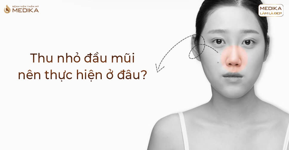Thu nhỏ đầu mũi có gây tình trạng thụt mũi vào trong? - Tại Bệnh viện thẩm mỹ MEDIKA