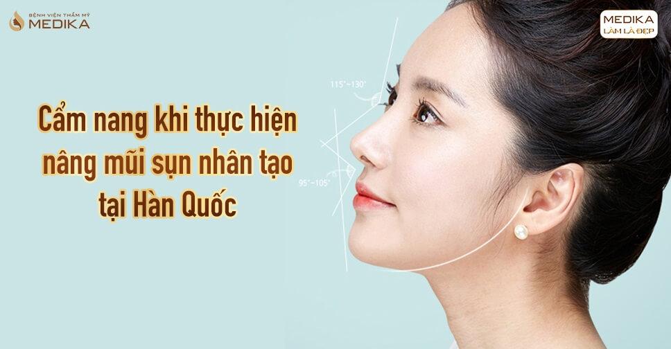 Cẩm nang khi thực hiện nâng mũi sụn nhân tạo tại Hàn Quốc - Bệnh viện thẩm mỹ MEDIKA