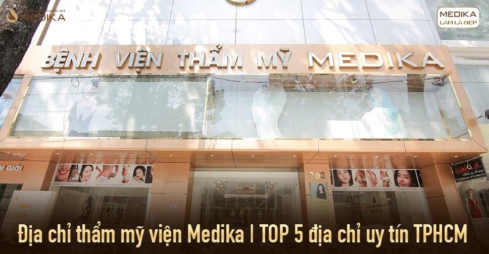 Địa chỉ thẩm mỹ viện Medika và TOP 5 địa chỉ uy tín TPHCM