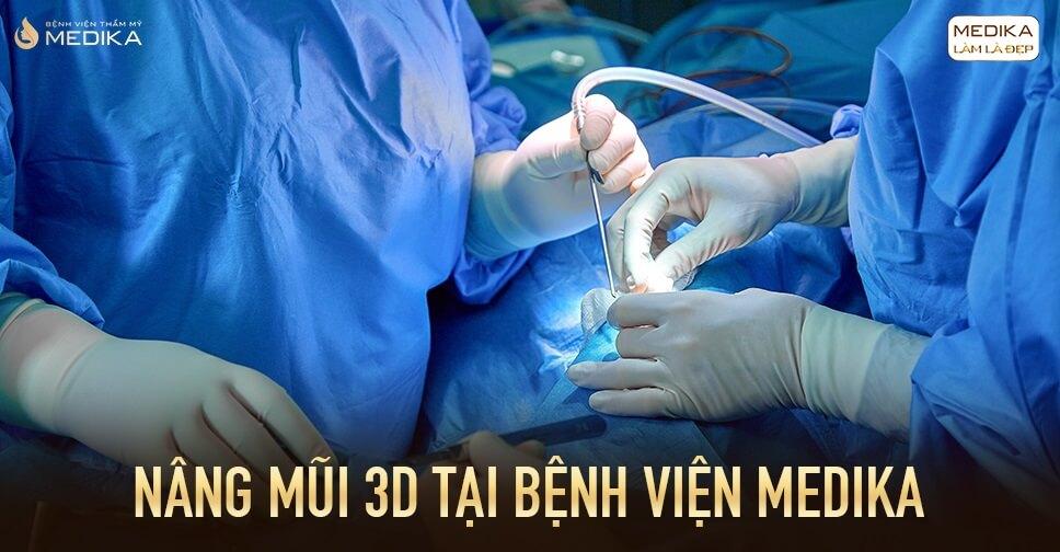 Nâng mũi 3D tại Bệnh viện thẩm mỹ MEDIKA