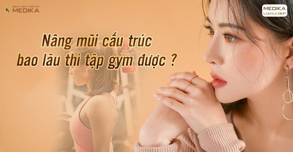 Nâng mũi cấu trúc khoảng bao lâu thì có thể tập Gym? - Tại Bệnh viện thẩm mỹ MEDIKA