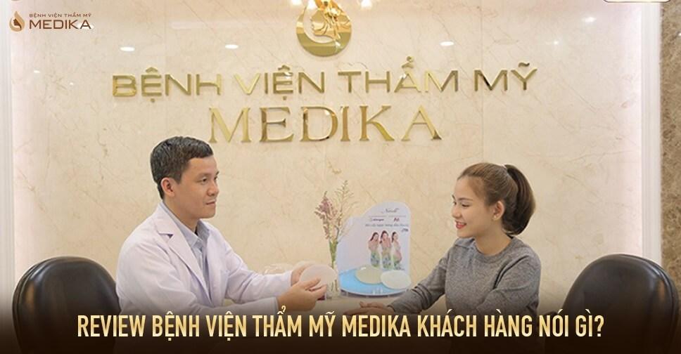 Review Bệnh viện thẩm mỹ Medika KHÁCH HÀNG nói gì?
