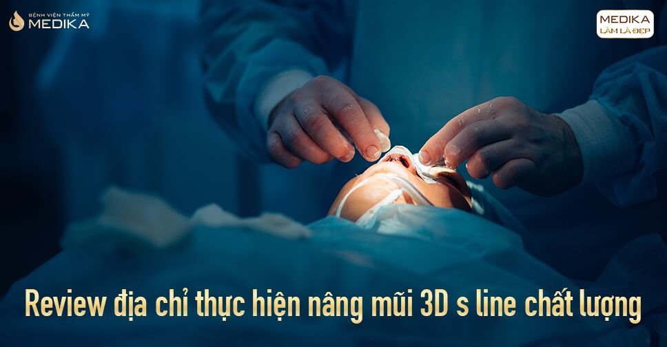 Review địa chỉ thực hiện nâng mũi 3D s line chất lượng tại Bệnh viện thẩm mỹ MEDIKA