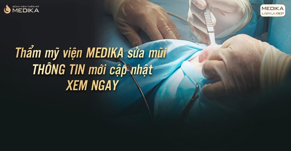 Thẩm mỹ viện MEDIKA sửa mũi THÔNG TIN mới cập nhật
