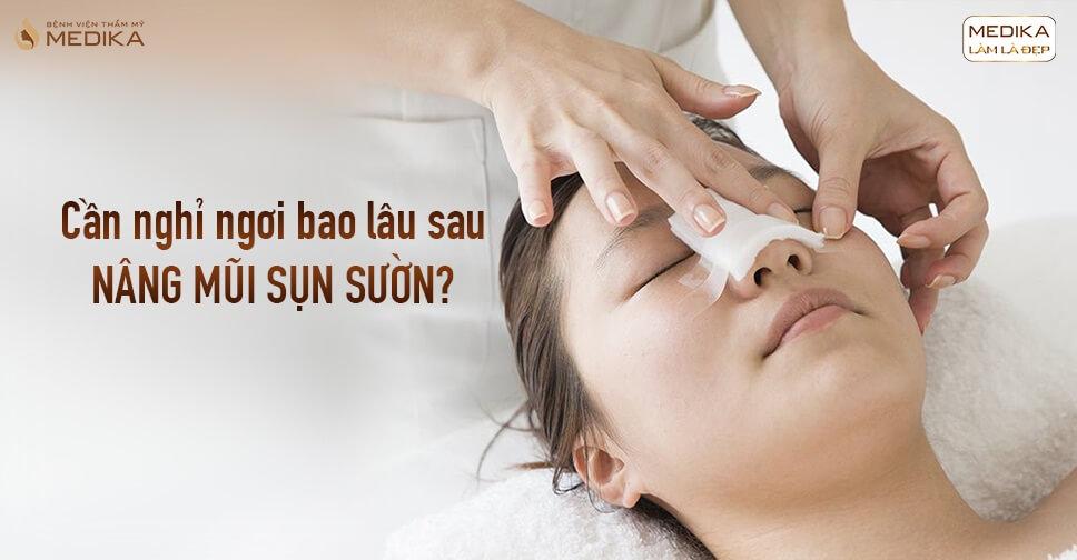 Cần nghỉ ngơi bao lâu sau nâng mũi sụn sườn tại Bệnh viện thẩm mỹ MEDIKA?