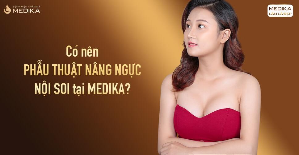 Có nên phẫu thuật nâng ngực tại MEDIKA?
