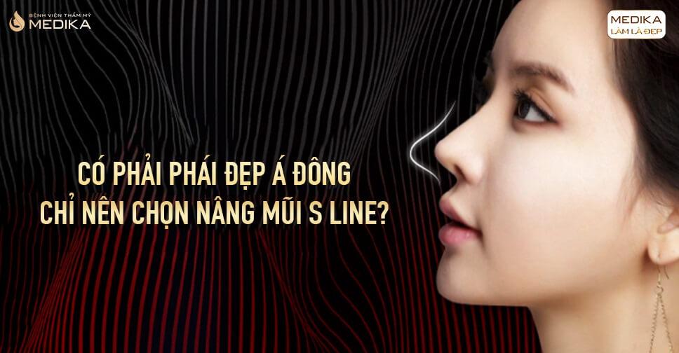 Có phải phái đẹp Á Đông chỉ nên chọn nâng mũi S line tại Bệnh viện thẩm mỹ MEDIKA?