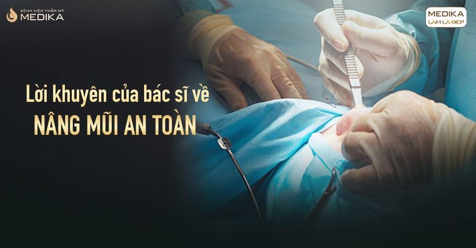 Lời khuyên của bác sĩ về nâng mũi an toàn ở Bệnh viện thẩm mỹ MEDIKA