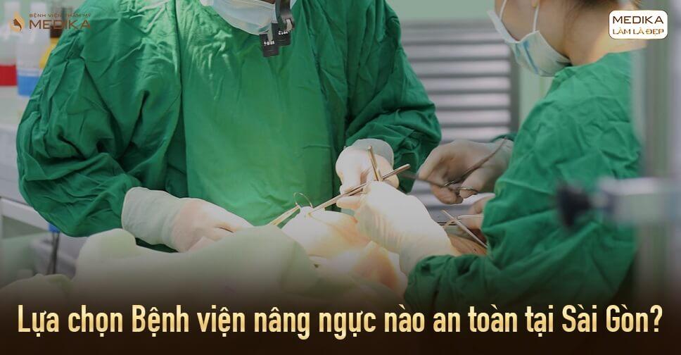 Lựa chọn Bệnh viện nâng ngực nào an toàn tại Sài Gòn? - Bệnh viện thẩm mỹ MEDIKA