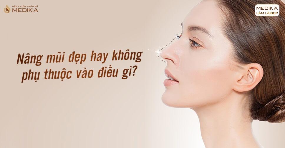 Nâng mũi đẹp hay không phụ thuộc vào điều gì tại Bệnh viện thẩm mỹ MEDIKA?
