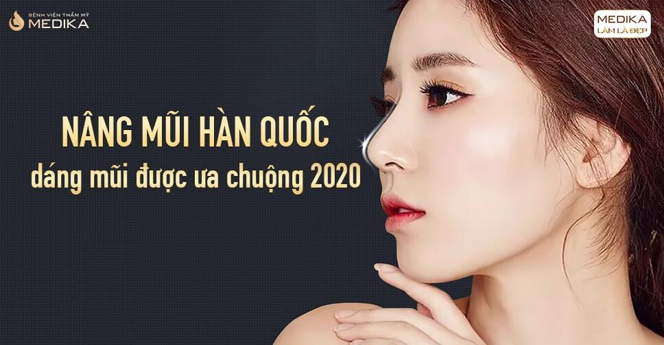 Nâng mũi Hàn Quốc dáng mũi được ưa chuộng 2020 tại Bệnh viện thẩm mỹ MEDIKA