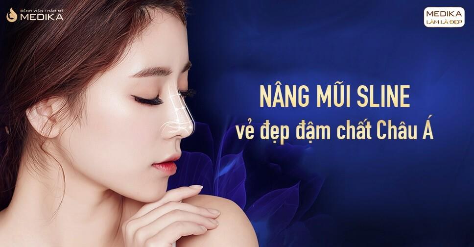 Nâng mũi S Line vẻ đẹp đậm chất Châu Á tại Bệnh viện thẩm mỹ MEDIKA