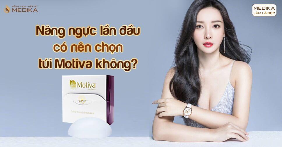 Nâng ngực lần đầu có nên chọn túi Motiva tại Bệnh viện thẩm mỹ MEDIKA?