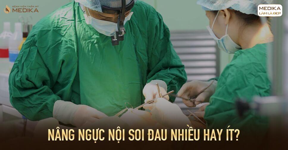 Nâng ngực nội soi đau nhiều hay ít tại Bệnh viện thẩm mỹ MEDIKA?