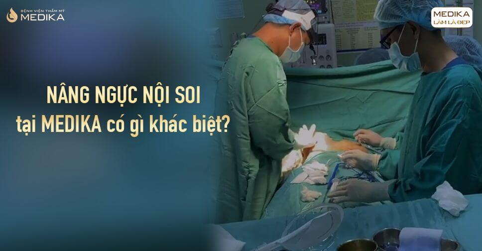 Nâng ngực nội soi ở Bệnh viện MEDIKA có gì khác biệt?