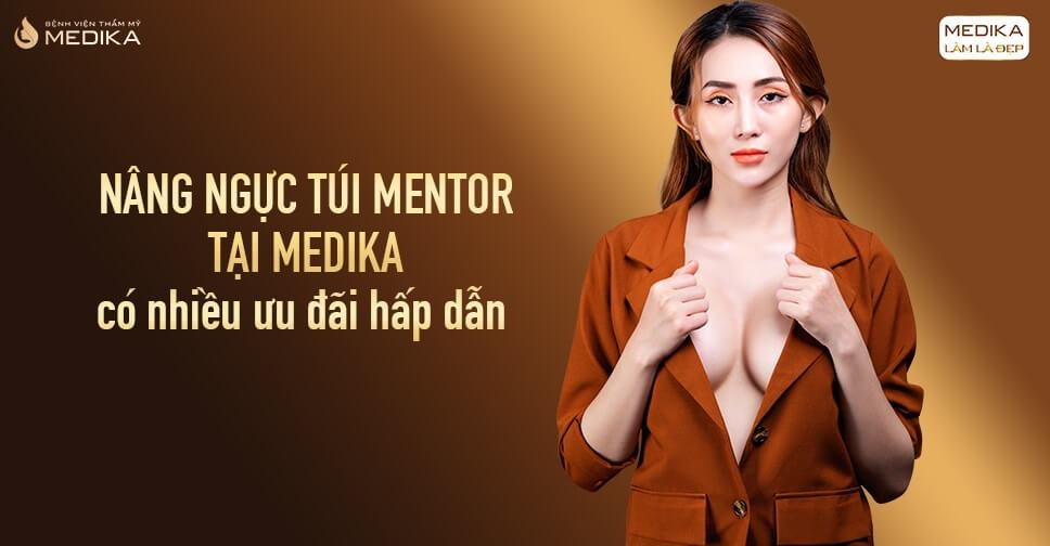 Nâng ngực túi Mentor tại MEDIKA có nhiều ưu đãi hấp dẫn