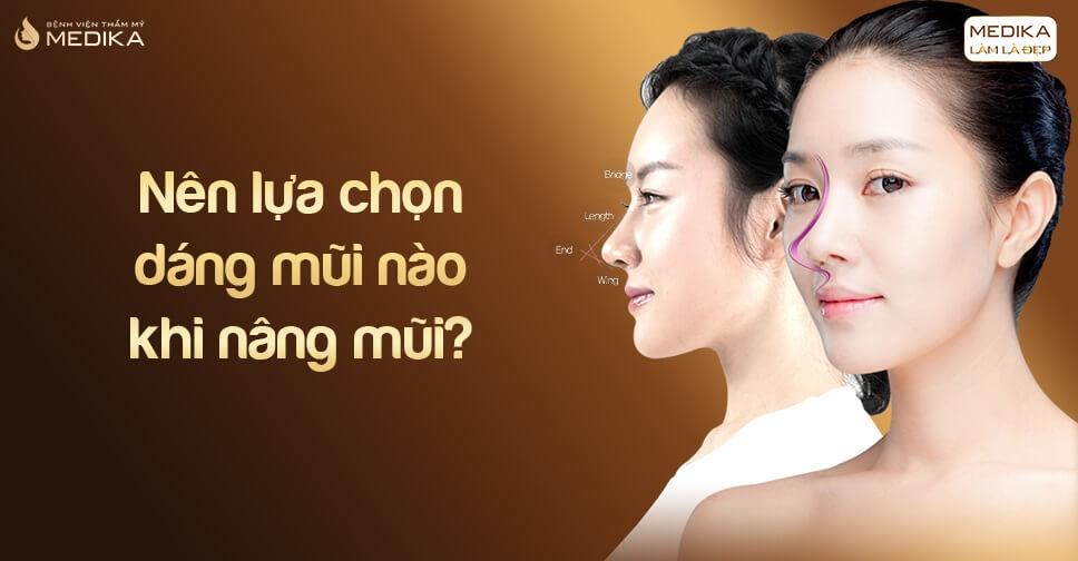 Nên lựa chọn dáng mũi nào khi nâng mũi?